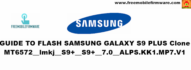 Guide To Flash Samsung Galaxy S9 Plus Clone MT6572__lmkj__S9+__S9+__7.0__ALPS.KK1.MP7.V1