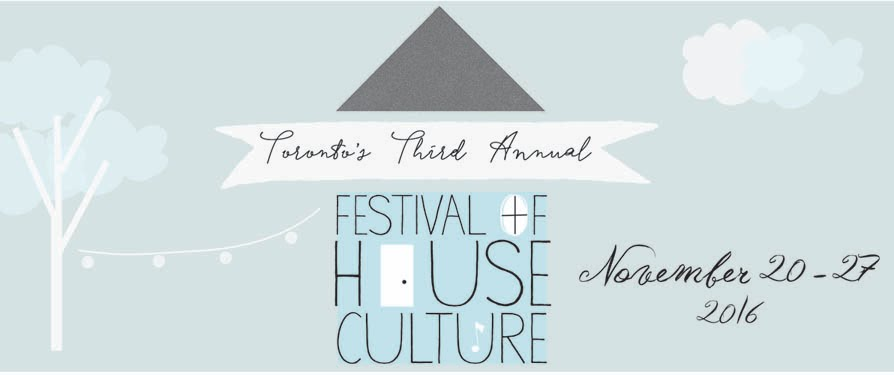 Toronto's Third Annual Festival of House Culture!