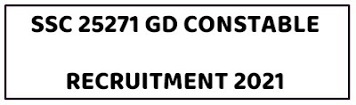 SSC GD Constable Recruitment 2021 | Apply Online 25271 CAPFs, NIA, SSF and Rifleman (GD) in Assam Rifles Vacancy:The Staff Selection Commission (SSC) has released an employment notification inviting candidates to apply for the positions of  open competitive examination for recruitment to the posts of Constable (General Duty) in Border Security Force (BSF), Central Industrial Security Force (CISF), Indo Tibetan Border Police (ITBP), Sashastra Seema Bal (SSB), Secretariat Security Force (SSF) and Rifleman (General Duty) in Assam Rifles (AR) This is a great chance for interested candidates who are looking for Staff Selection Commission (SSC) Jobs 2021. Before applying for the post, candidates should ensure that he/ she fulfills the eligibility criteria and other conditions mentioned in this advertisement. Candidates are advised to carefully read the full advertisement for details of educational qualification and other eligibility criteria before submission of application.more detailed information regarding educational qualification,age limit,selection procedure,how to apply ,last date for  Staff Selection Commission (SSC)  Vacancy 2021 are mentioned below.  SSC 25271 GD Constable Recruitment 2021  Name of Organization: Staff Selection Commission (SSC)    Total No.of Post :25271  Name of the Posts:  Border Security Force (BSF) : 7545  Central Industrial Security Force (CISF) : 8464  Central Reserve Police Force (CRPF) : 0  Sashastra Seema Bal (SSB) : 3806  Indo Tibetan Border Police (ITBP) : 1431  Rifleman (General Duty) in Assam Rifles : 3785  National Investigation Agency (NIA) : 0  Secretariat Security Force (SSF) : 240  Educational Qualification For SSC GD Constable Recruitment 2021 The candidates must have passed Matriculation or 10th Class Examination from a recognized Board/ University.  Candidates who have not acquired the essential educational qualification as on the stipulated date will not be eligible and need not apply.  As per Ministry of Human Resource Dev