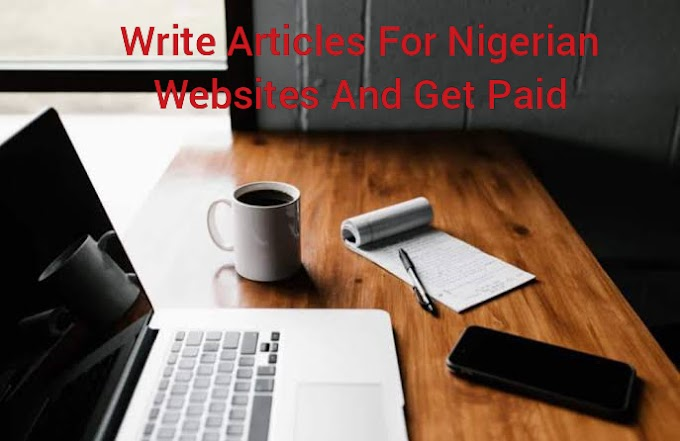 Top 5 Nigerian Websites That Pay You To Write Articles (Make Money Writing Contents For Blogs)