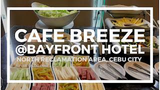 Eat All You Can Restaurant Cebu - Cafe Breeze at Bayfront Hotel