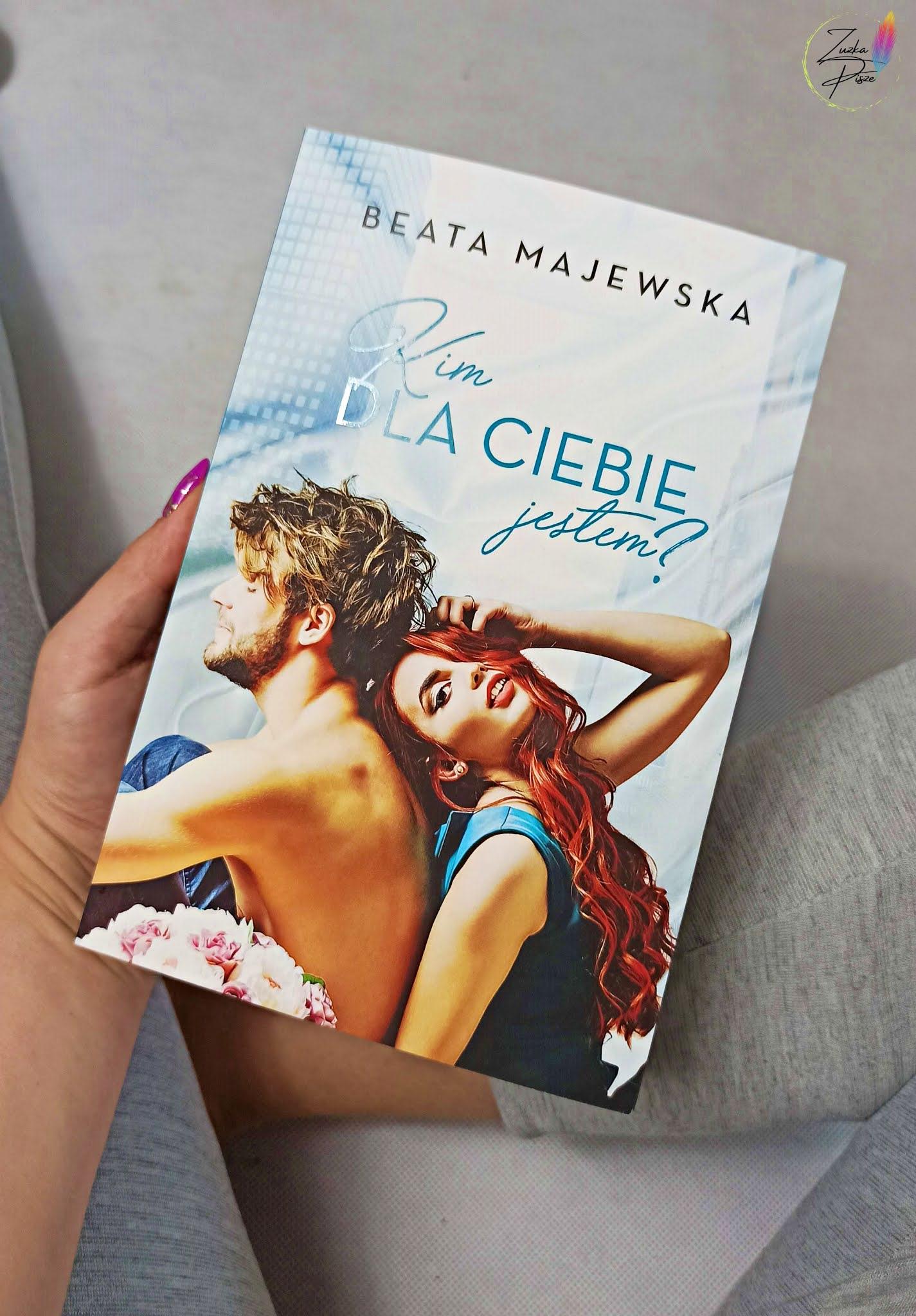 """Beata Majewska """"Kim dla Ciebie jestem?"""" - recenzja książki"""