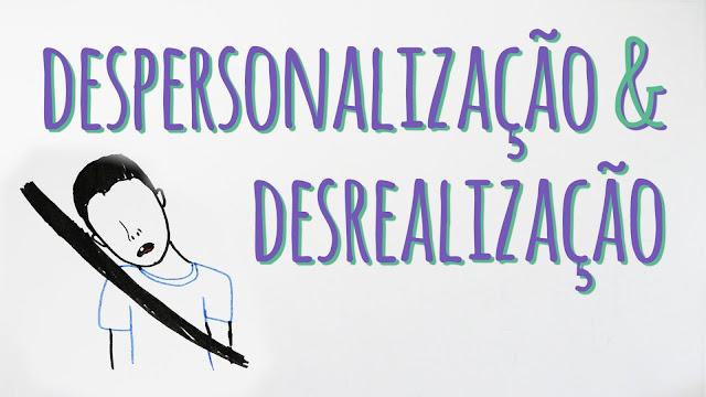 Despersonalização e Desrealização – um sintoma desconhecido pela Medicina