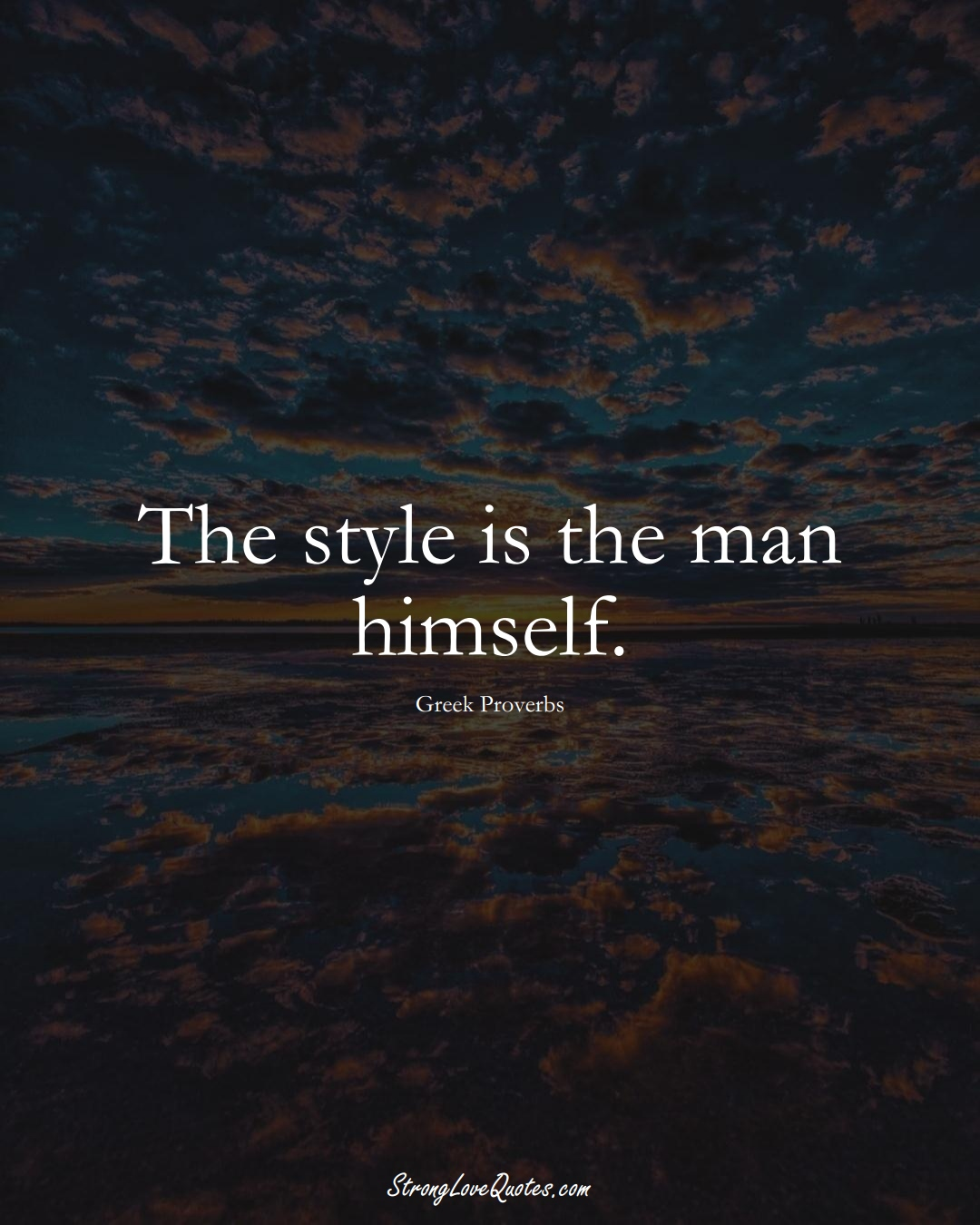 The style is the man himself. (Greek Sayings);  #EuropeanSayings