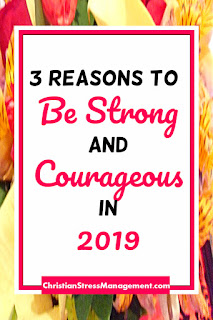 3 Reasons To Be Strong and Courageous in 2019