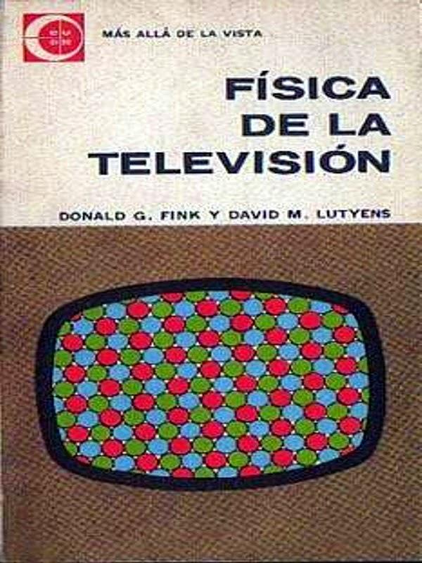 Física de la televisión – Donald Fink y David Lutyens