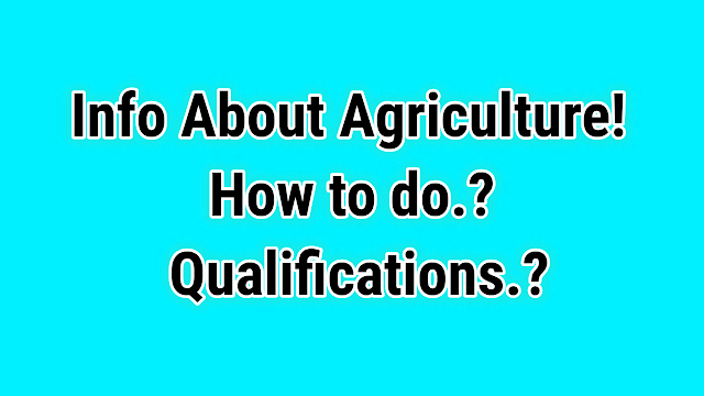 Info About Agriculture! How to do? Qualifications More Info.
