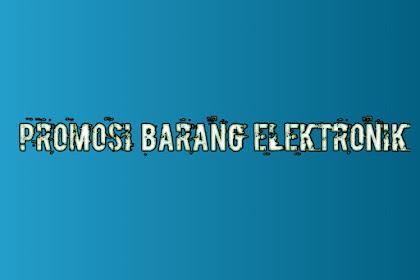 21 Contoh Promosi Barang Elektronik Menarik terbaru