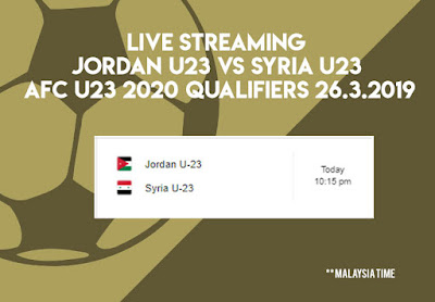 Live Streaming Jordan vs Syria AFC U23 Qualification 26.3.2019