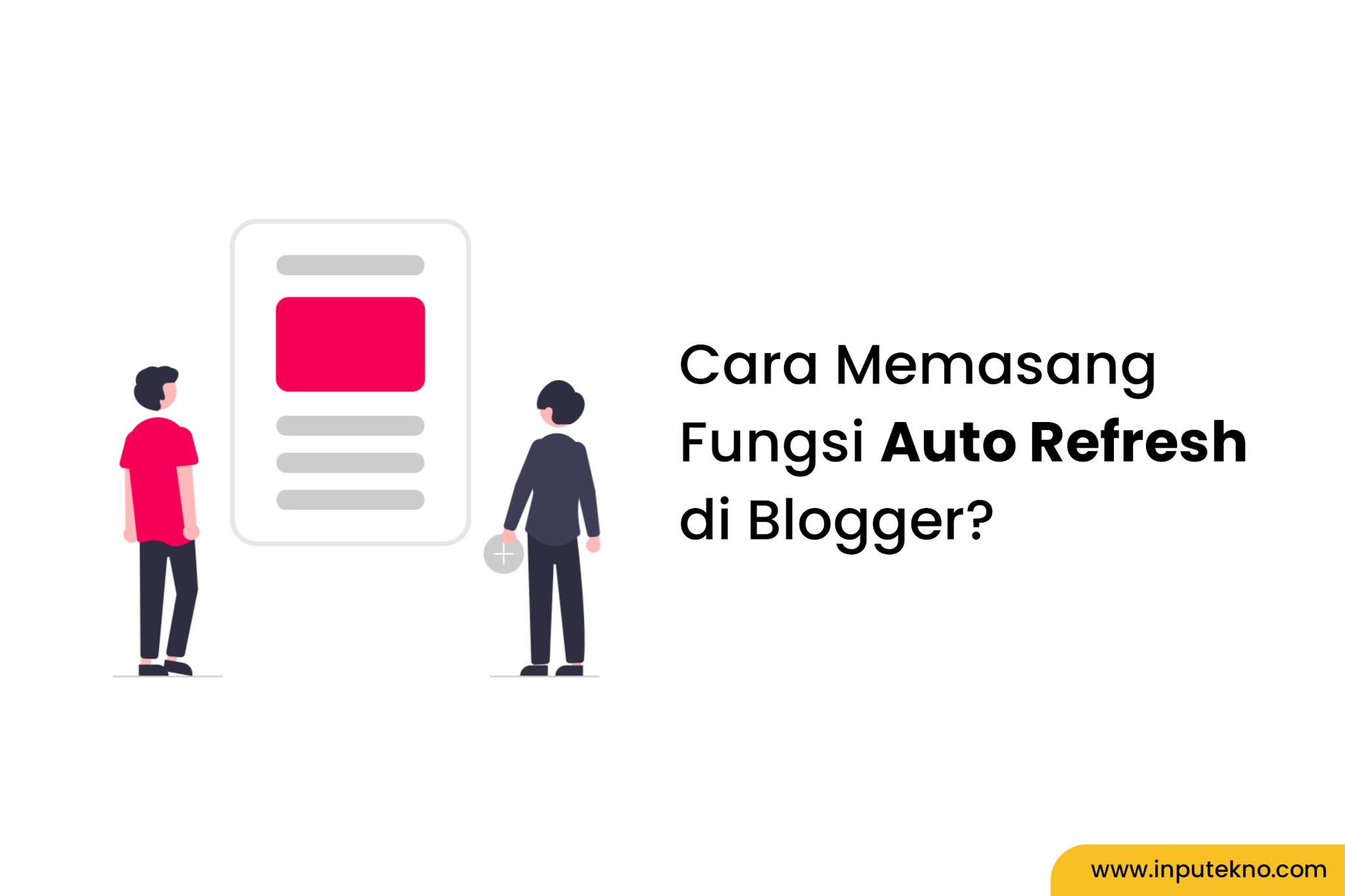 Cara Memasang Fungsi Auto Refresh di Blogger
