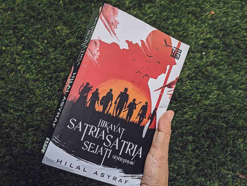 Hikayat Satria-Satria Sejati by Hilal Asyraf