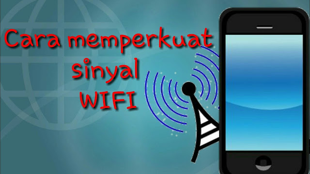 6 Cara Memperkuat Sinyal Wifi di Android, Kita Ulas Yuk!
