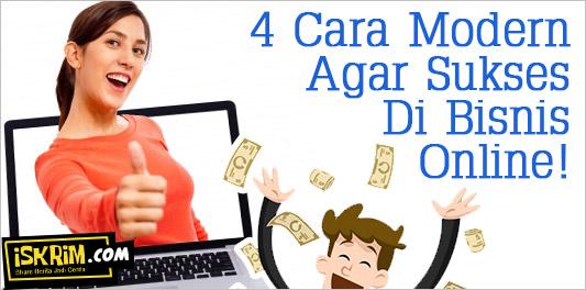 4 Cara Modern Agar Sukses Di Bisnis Online!