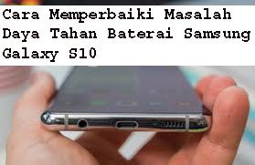 Cara Memperbaiki Masalah Daya Tahan Baterai Samsung Galaxy S10 1