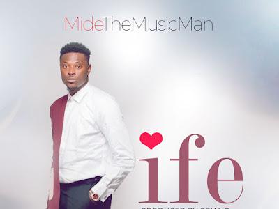 DOWNLOAD MP3: MideTheMusicMan - Ife || @midethemusicman