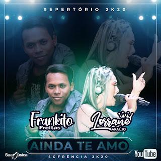 (ARROCHA) LORRANE ARAÚJO & FRANKITO FREITAS – AINDA TE AMO 2020