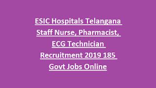ESIC Hospitals Telangana Staff Nurse, Pharmacist, ECG Technician Recruitment 2019 185 Govt Jobs Online