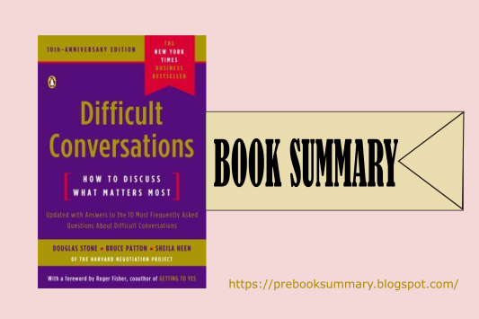 How To Discuss What Matters Most (Difficult Conversations Book Summary) by Douglas, Bruce, and Sheila.