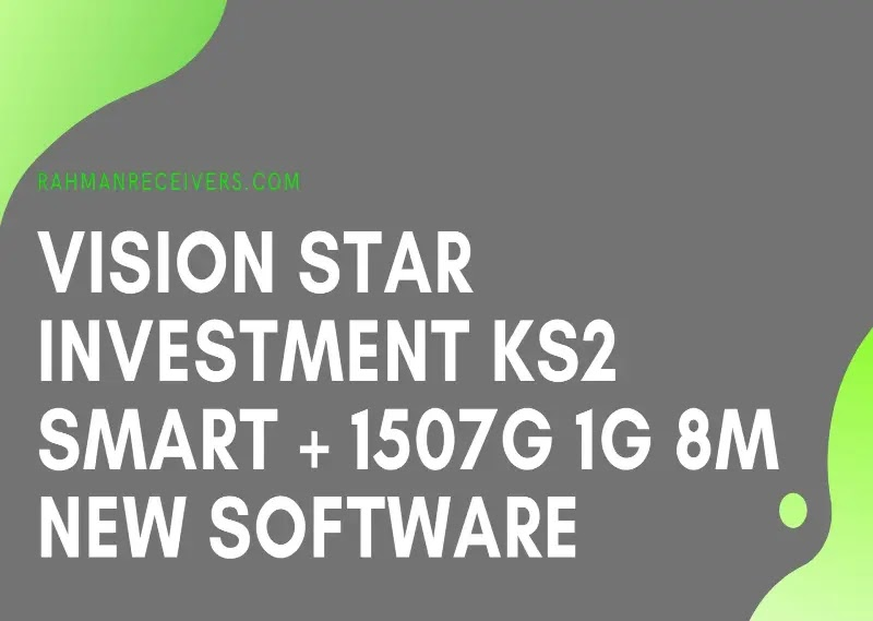 VISION STAR INVESTMENT KS2 SMART + 1507G 1G 8M NEW SOFTWARE WITH G SHARE PLUS & ACTION IPTV 12 JUNE 2020