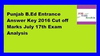 Punjab B.Ed Entrance Answer Key 2016 Cut off Marks July 17th Exam Analysis