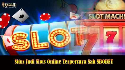 Situs Judi Slots Online Terpercaya Sah SBOBET