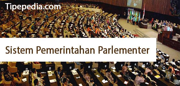 Sistem Pemerintahan Parlemen (Pengertian, Ciri, Kelebihan, Kekurangan)