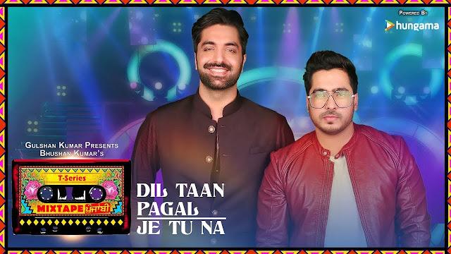 Dil Taan Pagal/Je Tu Na Lyrics | T-Series Mixtape Punjabi | Akhil Sachdeva Amber Vashisht