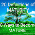 Maturity: 20 Definitions and 10 Ways to Become MATURE