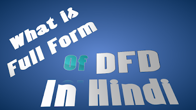 What is Full form of DFD in Hindi