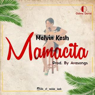 Melvin Kesh Ft Avasongs - Mamacita