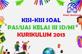 Kisi-kisi Soal PAS/UAS Kelas 3 SD/MI Kurikulum 2013 Tahun 2019-2020