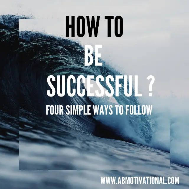 How-To-Be-Successful-In-Life:4-Simple-Ways-To-Follow