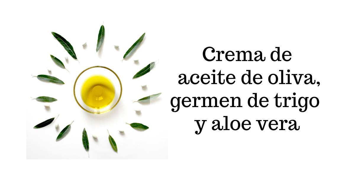 Crema de aceite de oliva, germen de trigo y aloe vera