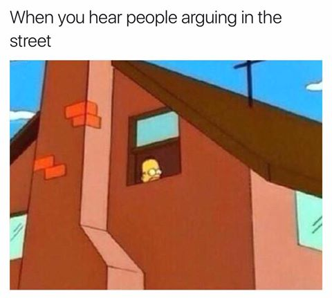 When you hear people arguing in the street