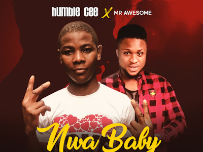 [Music] Humblecee ft. Mr Awesome - Nwa Baby