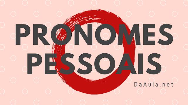 Língua Portuguesa: O que são Pronomes Pessoais