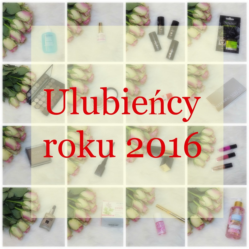 Kosmetyki, kosmetyki i nie tylko - ulubieńcy roku 2016 ;)