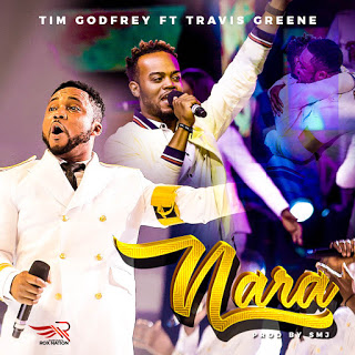 [DOWNLOAD] MP3: Nara - Tim Godfrey '' Feat. Travis Greene || @timgodfreyworld @travisgreenetv