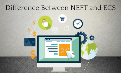 Difference between NEFT and ECS