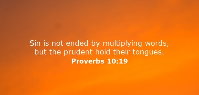 Sin is not ended by multiplying words, but the prudent hold their tongues.