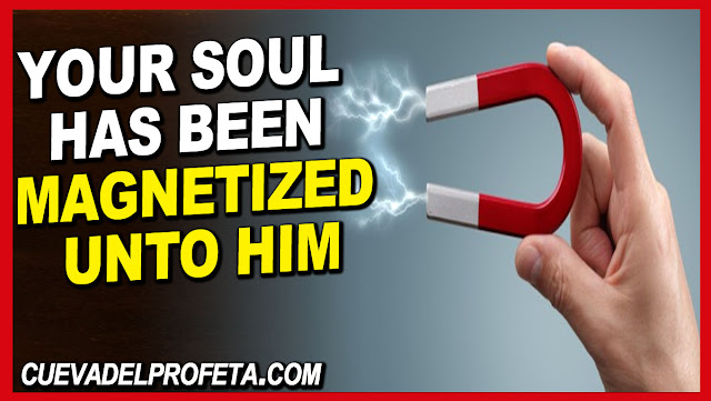 Your soul has been magnetized unto Him - William Marrion Branham Quotes