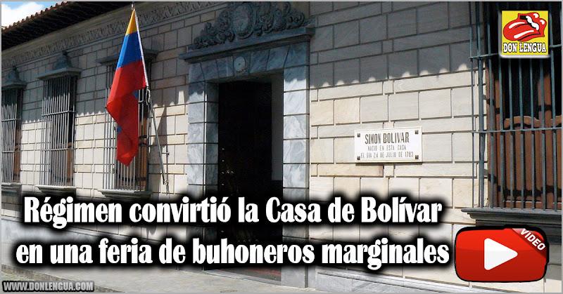 Régimen convirtió la Casa de Bolívar en una feria de buhoneros