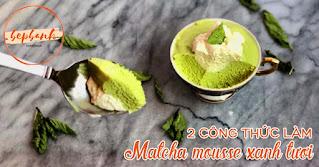 2-cong-thuc-lam-matcha-mousse-xanh-tuoi-bep-banh-1