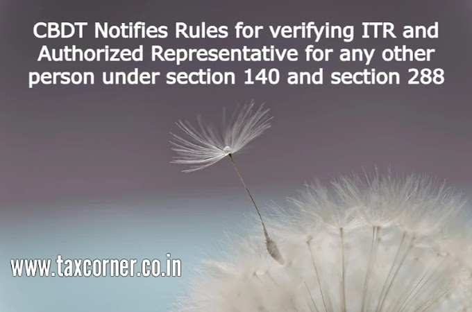 CBDT Notifies Rules for verifying ITR and Authorized Representative for any other person under section 140 and section 288
