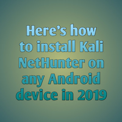 Here's how to install Kali NetHunter on any Android device in 2019