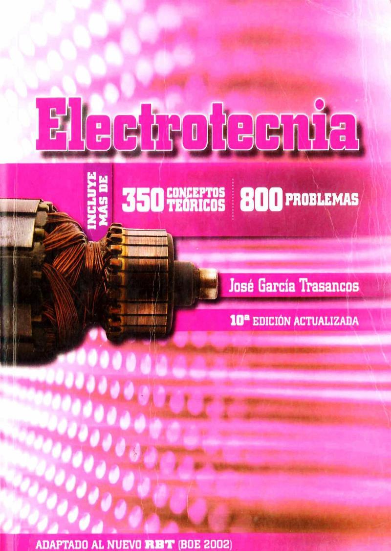 Electrotecnia: Incluye más de 350 conceptos teóricos y 800 problemas, 10ma Edición – José García Trasancos