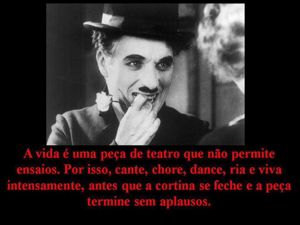 Charles Chaplin Frases A Vida é Uma Peça De Teatro: Frases Inteligentes: Frase Inteligente De Charlie Chaplin