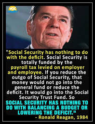 Even Reagan knew the truth and did not mess with Social Security !