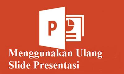 Cara Mudah Menggunakan Ulang Slide Presentasi di PowerPoint