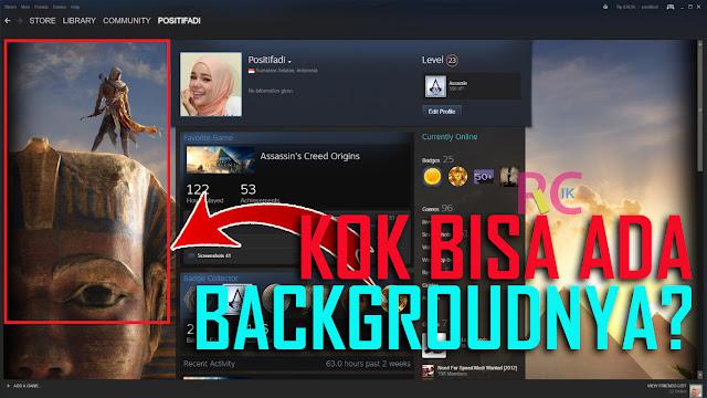 Seperti Inilah Cara Mengganti, Menambahkan Background Wallpaper pada Akun Profile Steam: Khusus Pemula